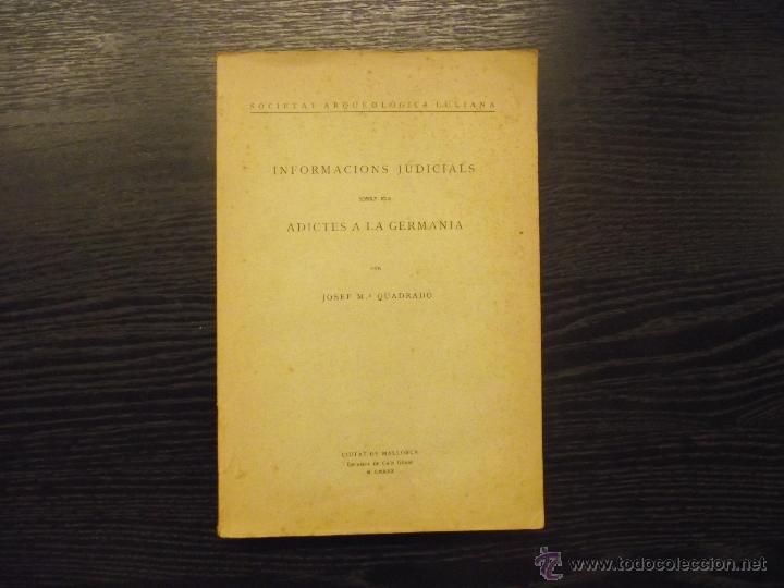 INFORMACIONS JUDICIALS SOBRE ELS ADICTES A LA GERMANIA, JOSEP MARIA QUADRADO, 1896 (Libros antiguos (hasta 1936), raros y curiosos - Historia Antigua)