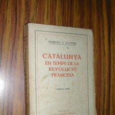 Libros antiguos: CATALUNYA EN TEMPS DE LA REVOLUCIÓ FRANCESA. MIQUEL S.OLIVER. AÑO 1917. L10660.. Lote 133831262