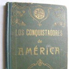 Libros antiguos: LOS CONQUISTADORES DE AMÉRICA. PONS FÁBREGUES, M. 1912. Lote 42850552