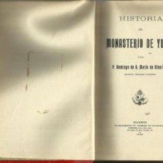 Libros antiguos: YUSTE. HISTORIA DEL MONASTERIO DE YUSTE. POR DOMINGO DE G. Mª. DE ALBORAYA. MADRID 1906. . Lote 36658943