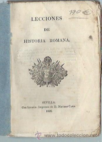 LECCIONES DE HISTORIA ROMANA, SEVILLA IMPRENTA DE MARIANO CARO 1828, RÚSTICA, 245 PÁGS, 12 POR 15CM (Libros antiguos (hasta 1936), raros y curiosos - Historia Antigua)