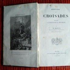 Libros antiguos: 1870- HISTORIA DE LAS LAS CRUZADAS. EN FRANCÉS. ORIGINAL. Lote 45243932