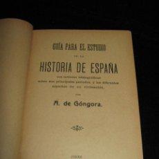 Libros antiguos: GUIA PARA EL ESTUDIO DE LA HISTORIA DE ESPAÑA - A. DE GONGORA - JEREZ 1907. Lote 45266781