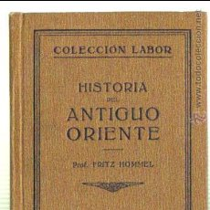 Libros antiguos: HISTORIA DEL ANTIGUO ORIENTE. PROF. FRITZ HOMMEL. EDITORIAL LABOR 1928. LITERACOMIC.. Lote 85691514