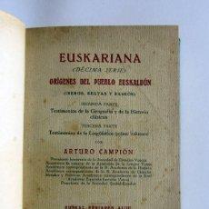 Libros antiguos: EUSKARIANA. DÉCIMA SERIE. ORÍGENES DEL PUEBLO EUSKALDÚN POR ARTURO CAMPION. Lote 45640538