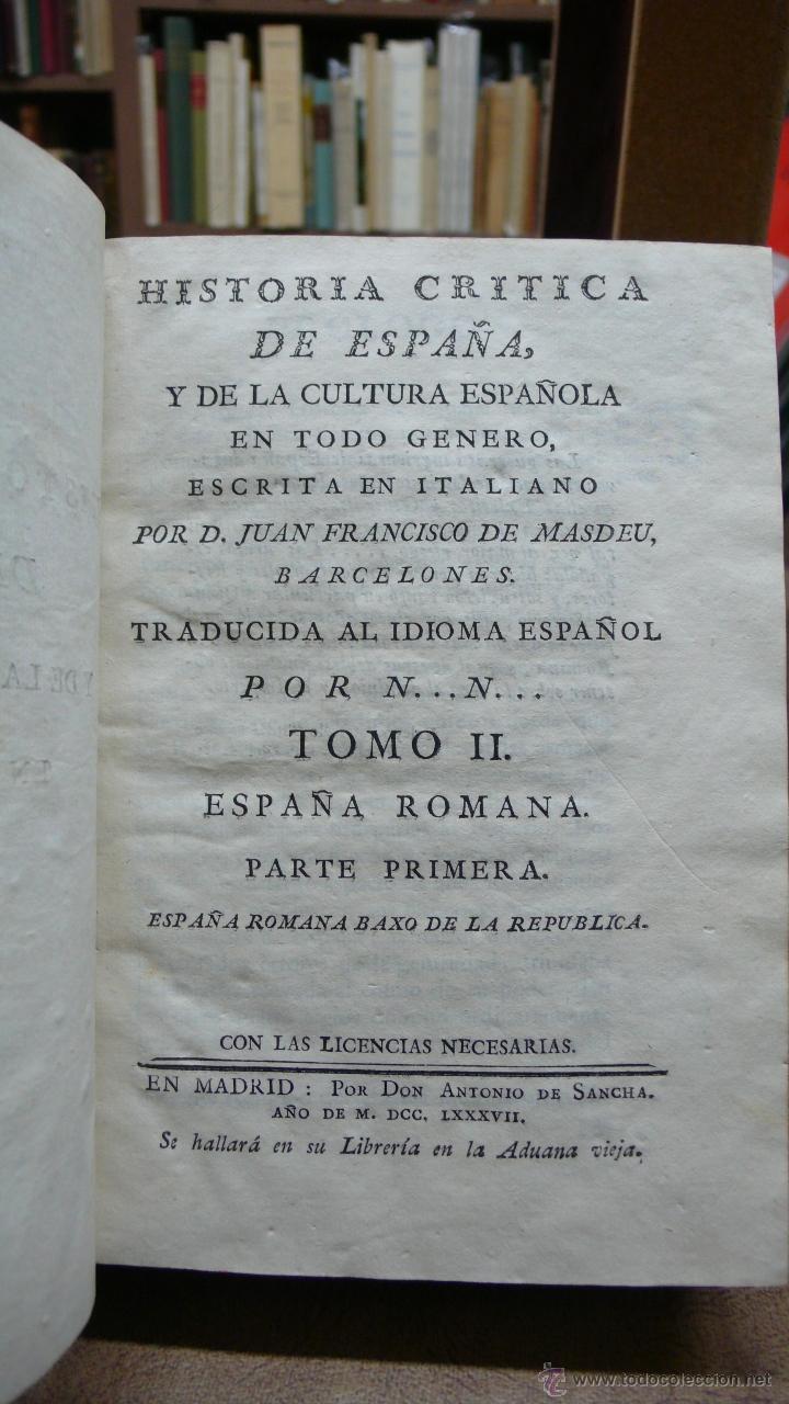 HISTORIA CRITICA DE ESPAÑA, Y DE LA CULTURA ESPAÑOLA EN TODO GENERO. TOMO II, ESPAÑA ROMANA. (1787). (Libros antiguos (hasta 1936), raros y curiosos - Historia Antigua)