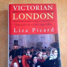 Libros antiguos: VICTORIA LONDON, THE LIFE OF A CITY 1840-1870 - LIZA PICARD . Lote 47322548