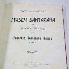 Libros antiguos: MUSEU SANTACANA DE MARTORELL, FRANCESC SANTACANA. BARCELONA 1909. CATÁLEG ILUSTRAT. 24X32CM.. Lote 47533768