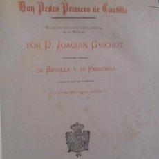 Libros antiguos: SEVILLA. GUICHOT, JOAQUÍN. DON PEDRO I DE CASTILLA. 1878.. Lote 47597593