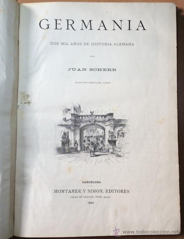 Libros antiguos: GERMANIA - DOS MIL AÑOS DE HISTORIA ALEMANA - JUAN SCHERR - BARCELONA - ED. MONTANER Y SIMON - 1882 - Foto 7 - 47783070