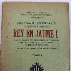 Libros antiguos: L-820. CRONICA O COMENTARIS DEL GLORIOSISSIM Y INVICTISSIM REY EN JAUME I. TOMO I. BARCELONA 1905.. Lote 47829052
