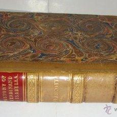 Libros antiguos: HISTORY OF FERDINAND & ISABELLA. WILLIAM H. PRESCOTT. COMPLETA EN 1 VOLUMEN. 1854. EN INGLES.. Lote 48404883