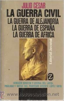 LA GUERRA CIVIL, LA GUERRA DE ALEJANDRIA, LA GUERRA DE ESPAÑA, LA GUERRA DE ÁFRICA, JULIO CESAR (Libros antiguos (hasta 1936), raros y curiosos - Historia Antigua)