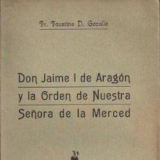 Livres anciens: DON JAIME I DE ARAGON Y LA ORDEN DE NUESTRA SEÑORA DE LA MERCED. Lote 47528524
