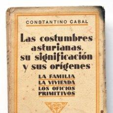 Libros antiguos: LAS COSTUMBRES ASTURIANAS, SU SIGNIFICACIÓN Y SUS ORÍGENES. CONSTANTINO CABAL, 1931. ASTURIAS. Lote 49071748