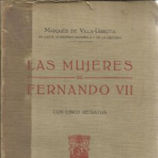 Libros antiguos: LA MUJERES DE FERNANDO VII. MARQUÉS DE VILLA-URRUTIA. FRANCISCO BELTRÁN EDI. MADRID. 1916. Lote 52836547