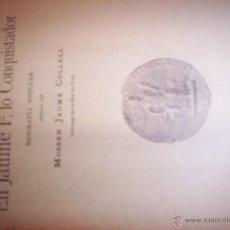 Libros antiguos: LO GRAN REY EN JAUME 1º LO CONQUISTADOR -MOSSEN JAUME COLLELL - ESCRITO EN CATALAN - 1908. Lote 54108395