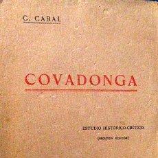Libros antiguos: COVADONGA. ESTUDIO HISTÓRICO-CRÍTICO. (1924) C CABAL. HISTORIA, LEYENDA, FUENTES (CRONICONES, APOCRI. Lote 54182794