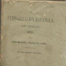 Libros antiguos: LA PEREGRINACIÓN ESPAÑOLA EN ITALIA. MANUEL PÉREZ VILLAMIL. IMPR. F. MAROTO E HIJOS. MADRID. 1877. Lote 56381446
