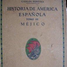 Alte Bücher - HISTORIA DE MEJICO.CARLOS PEREYRA.1924.459 PG 120 GRABADOS.SATURNINO CALLEJA - 57009205