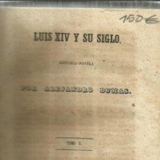 Libros antiguos: LUIS XIV Y SU SIGLO. ALEJANDRO DUMAS. TOMO I. IMPRENTA DE LA BIBLIOTECA DEL SIGLO. MADRID. 1849. Lote 57343229