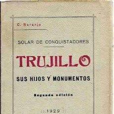 Libros antiguos: NARANJO : SOLAR DE CONQUISTADORES. TRUJILLO, SUS HIJOS Y MONUMENTOS. (1929) RETRATO. EXTREMADURA. Lote 57349177