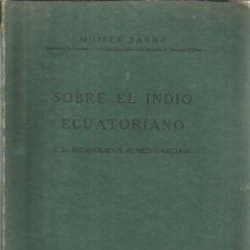 Libros antiguos: SOBRE EL INDIO ECUATORIANO. MOISES SAENZ. SECRETARIA DE EDUCACIÓN PÚBLICA. MÉXICO. 1933. Lote 57615197