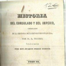 Libros antiguos: HISTORIA DEL CONSULADO Y DEL IMPERIO. JOAQUÍN PÉREZ COMOTO. TOMO III. P. MELLADO EDITOR. MADRID.1846. Lote 57703593