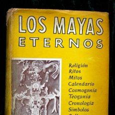 Libros antiguos: LOS MAYAS ETERNOS - CON FOTOGRAFIAS - RELIGION - RITOS - MITOS - CALENDARIO - RAFAEL GIRARD - MAYA. Lote 60985803