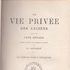 Libros antiguos: RENÉ MÉNARD. LA VIE PRIVÉE DES ANCIENS. LA FAMILLE DANS LA ANTIQUITÉ. PARÍS, 1881.. Lote 59811160