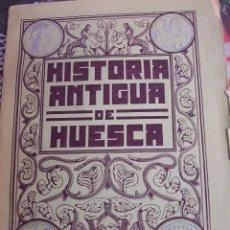 Libros antiguos: HISTORIA ANTIGUA DE HUESCA. AÑO 1908. JUAN CAÑARDO ALTERACHS. RARO. Lote 64661771