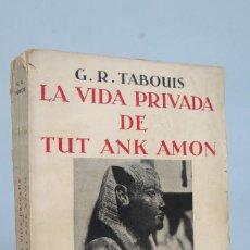 Libros antiguos: 1931.- LA VIDA PRIVADA TUTANKAMON. TABOUIS. Lote 68032573