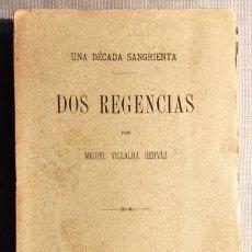 Libros antiguos: VILLALBA HERVÁS: DOS REGENCIAS. (UNA DÉCADA SANGRIENTA). 1897 .CARLISMO. GUERRAS CARLISTAS. ENVIO G. Lote 68122461