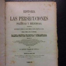 Libros antiguos: HISTORIA DE LAS PERSECUCIONES POLITICAS Y RELIGIOSAS, ALFONSO TORRES DE CASTILLA. Lote 68504377