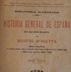 Libros antiguos: LIBRO: HISTORIA GENERAL ESPAÑA DESDE TIEMPOS ANTEHISTÓRICOS – MORAYTA TOMO VI – 1892 GONZALEZ ROJAS. Lote 70945085