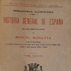 Libros antiguos: LIBRO: HISTORIA GENERAL ESPAÑA DESDE TIEMPOS ANTEHISTÓRICOS – MORAYTA TOMO III – 1889 GONZALEZ ROJAS. Lote 70989525