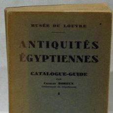 Libros antiguos: 'ANTIQUITÉS ÉGYPTIENNES CATALOGUE-GUIDE DU MUSÉE DU LOUVRE' POR CHARLES BOREUX. EDITORIAL MUSÉES NAT. Lote 71769534