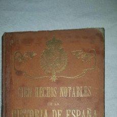 Libros antiguos: CIEN HECHOS NOTABLES DE LA HISTORIA DE ESPAÑA - 1912. Lote 73582491