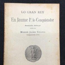 Libros antiguos: BIOGRAFÍA. LO GRAN REY EN JAUME 1ER. LO CONQUISTADOR. MOSSEN JAUME COLLELL. 1908. Lote 74984143