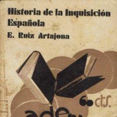 Libros antiguos: HISTORIA DE LA INQUISICIÓN ESPAÑOLA, POR E. RUÍZ ARTAJONA. (1.1). Lote 77948901