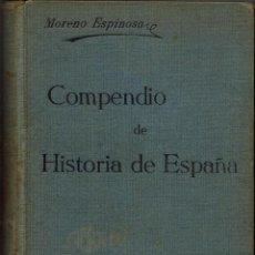 Libros antiguos: COMPENDIO DE HISTORIA DE ESPAÑA, POR ALFONSO MORENO ESPINOSA. 1918. (1.1). Lote 78405297