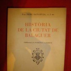 Libros antiguos: HISTORIA DE LA CIUTAT DE BALAGUER FRA PERE SANAHUJA , O.F.M. 1965 EDICION LIMITADA Y NUMERADA. Lote 79991053