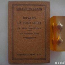 Libros antiguos: IDEALES DE LA EDAD MEDIA. LA VIDA MONASTICA. ED.LABOR. 1931. MUY ILUSTRADO.. Lote 85768256