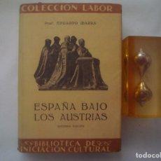 Libros antiguos: EDUARDO IBARRA, ESPAÑA BAJO LOS AUSTRIAS. ED.LABOR. 1935. MUY ILUSTRADO.. Lote 85847664