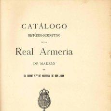 Libros antiguos: LIBRO CATÁLOGO HISTORICO DESCRIPTIVO REAL ARMERIA MADRID CONDE V. DE VALENCIA DE DON JUAN - ARMAS. Lote 86196748