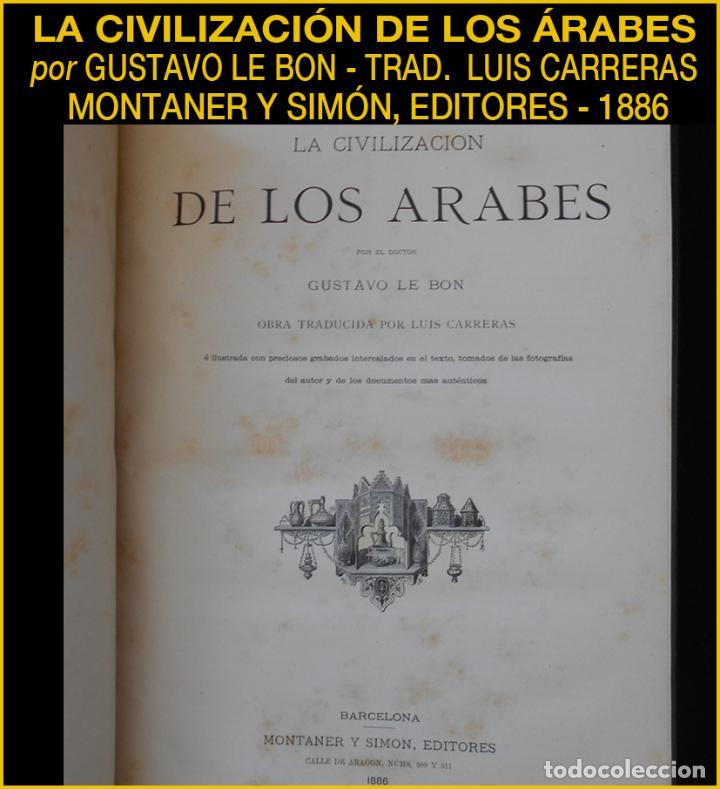 PCBROS - LA CIVILIZACIÓN DE LOS ÁRABES - GUSTAVO LE BON - ED. MONTANER Y SIMÓN EDITORES - 1886 (Libros antiguos (hasta 1936), raros y curiosos - Historia Antigua)