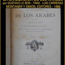 Libros antiguos: PCBROS - LA CIVILIZACIÓN DE LOS ÁRABES - GUSTAVO LE BON - ED. MONTANER Y SIMÓN EDITORES - 1886. Lote 88886160