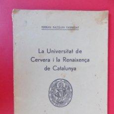 Libros antiguos: LA UNIVERSITAT DE CERVERA I LA RENAIXENÇA DE CATALUNYA -FERRAN RAZQUIN FABREGAT- AÑO 1931- .. R-6365. Lote 90197424