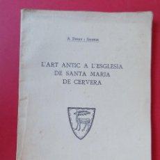 Libros antiguos: L'ART ANTIC A L'ESGLESIA DE SANTA MARIA DE CERVERA - A. DURAN I SANPERE - AÑO 1922 -.. R -6385. Lote 90350728