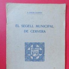 Libros antiguos: EL SEGELL MUNICIPAL DE CERVERA - A. DURAN I SANPERE - AÑO 1921 -.. R -6386. Lote 90351432